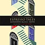 Espresso Tales (       UNABRIDGED) by Alexander McCall Smith Narrated by Robert Ian Mackenzie