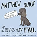Love May Fail Audiobook by Matthew Quick Narrated by Cris Dukehart, Jim Meskimen, Lorna Raver, Tonya Campos, Tim Fannon