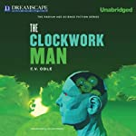 The Clockwork Man: The Radium Age Science Fiction Series | E.V. Odle