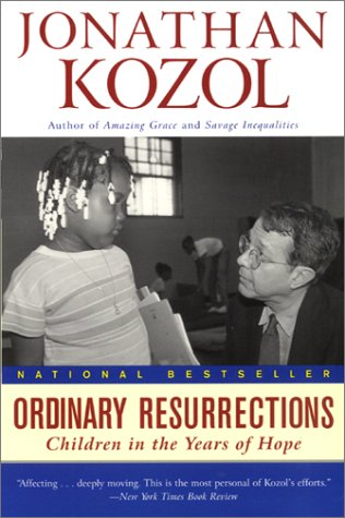 Ordinary Resurrections: Children in the Years of Hope, Jonathan Kozol