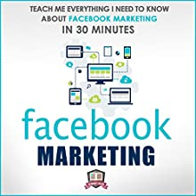 Facebook Marketing: Teach Me Everything I Need to Know about Facebook Marketing in 30 Minutes (       UNABRIDGED) by 30 Minute Reads Narrated by Alison Wallis