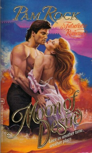Moon of Desire (Futuristic Romance), Pam Rock