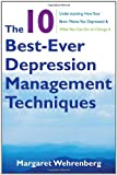 img - for The 10 Best-Ever Depression Management Techniques: Understanding How Your Brain Makes You Depressed and What You Can Do to Change It book / textbook / text book
