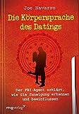 Die K�rpersprache des Datings: Der FBI-Agent erkl�rt, wie Sie Zuneigung erkennen und beeinflussen