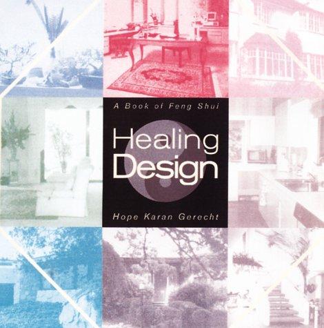 Healing Design : Practical Feng Shui for Healthy and Gracious Living, HOPE KARAN GERECHT