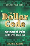 The Dollar Code: Get Out of Debt with One Number