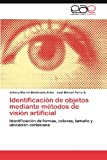 img - for Identificaci n de objetos mediante m todos de visi n artificial: Identificaci n de formas, colores, tama o y ubicaci n cartesiana (Spanish Edition) book / textbook / text book