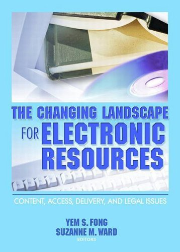 The Changing Landscape for Electronic Resources: Content, Access, Delivery, and Legal Issues