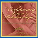 An Evolutionary Vision of Relationships: The Spirituality of Romantic Love (       UNABRIDGED) by Andrew Harvey, Chris Saade Narrated by Andrew Harvey, Chris Saade