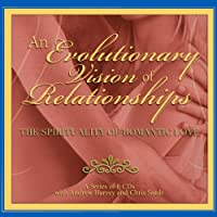 An Evolutionary Vision of Relationships: The Spirituality of Romantic Love Hörbuch von Andrew Harvey, Chris Saade Gesprochen von: Andrew Harvey, Chris Saade