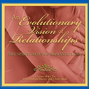 An Evolutionary Vision of Relationships: The Spirituality of Romantic Love | [Andrew Harvey, Chris Saade]