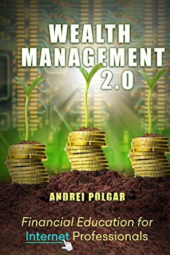 Wealth Management 2.0: Financial Education For Internet Professionals by Andrei Polgar ebook deal