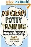 Oh Crap! Potty Training: Everything M...