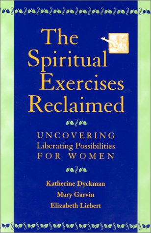 The Spiritual Exercises Reclaimed: Uncovering Liberating...