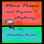 More Poems and They Aren't All Gloomy... | Christine Burke