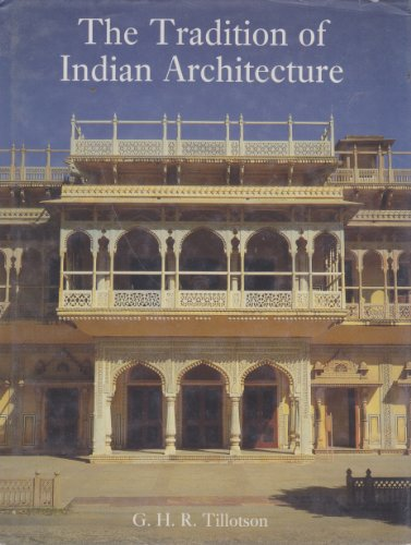 The Tradition of Indian Architecture: Continuity, Change, and the Politics of Style since 1850