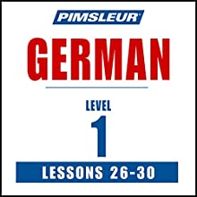 German Level 1 Lessons 26-30: Learn to Speak and Understand German with Pimsleur Language Programs Speech by  Pimsleur Narrated by  Pimsleur