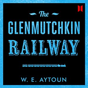 The Glenmutchkin Railway | [William Edmonstoune Aytoun]