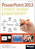 Microsoft PowerPoint 2013 - Einfach besser präsentieren: Der Ratgeber für Gestaltung und Technik