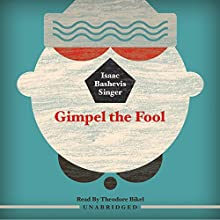 Gimpel the Fool (       UNABRIDGED) by Isaac Bashevis Singer Narrated by Theodore Bikel