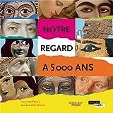 """Afficher """"Notre regard à 5000 ans"""""""