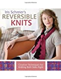 Iris Schreier's Reversible Knits: Creative Techniques for Knitting Both Sides Right (1454708425) by Schreier, Iris
