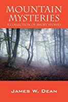 Mountain Mysteries: A Collection of Short Stories
