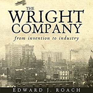 The Wright Company: From Invention to Industry Audiobook