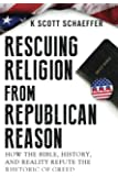 Rescuing Religion from Republican Reason: How the Bible, History, and Reality Refute the Rhetoric of Greed