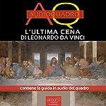 L'Ultima Cena di Leonardo Da Vinci [The Last Supper by Leonardo Da Vinci]: Audioquadro [Audio painting] | Dalila Tossani