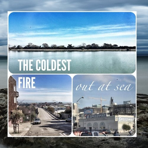 The Coldest Fire - Out at Sea
