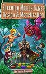 Freemium Mobile Games: Design & Monet...