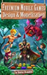 Freemium Mobile Games: Design & Monet...