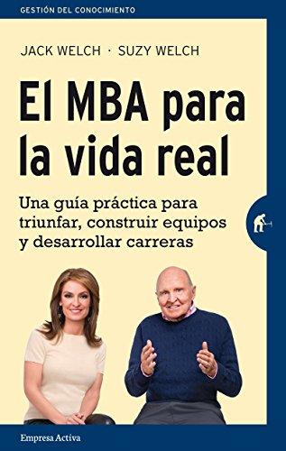 el-mba-para-la-vida-real-una-guia-practica-para-triunfar-construir-equipos-y-desarrollar-carreras-ge