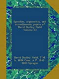 img - for Speeches, arguments, and miscellaneous papers of David Dudley Field Volume 03 book / textbook / text book