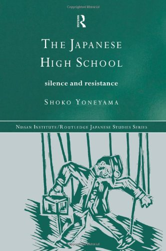 The Japanese High School: Silence and Resistance (Nissan Institute/Routledge Japanese Studies)