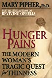 Hunger Pains: The Modern Woman's Tragic Quest for Thinness (0345413938) by Mary Pipher