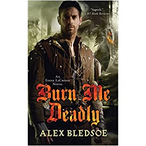 Burn Me Deadly by Alex Bledsoe