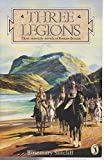 "Three Legions: ""Eagle of the Ninth"", ""Silver Branch"" and ""Lantern Bearers"" (Puffin Books)"