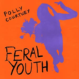Feral Youth | [Polly Courtney]