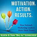 Motivation. Action. Results: How Network Marketing Leaders Move Their Teams Audiobook by Keith Schreiter, Tom