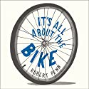 It's All About the Bike: The Pursuit of Happiness on Two Wheels (       UNABRIDGED) by Robert Penn Narrated by Jonathan Cowley