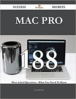 Mac Pro 188 Success Secrets: 188 Most Asked Questions On Mac Pro - What You Need To Know