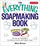 The Everything Soapmaking Book: Recipes and Techniques for Creating Colorful and Fragrant Soaps [EVERYTHING SOAPMAKING BK UPDAT]