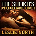 The Sheikh's Unforgettable Lover: The Sharqi Sheikhs, Volume 1 Audiobook by Leslie North Narrated by Rose DeMarco