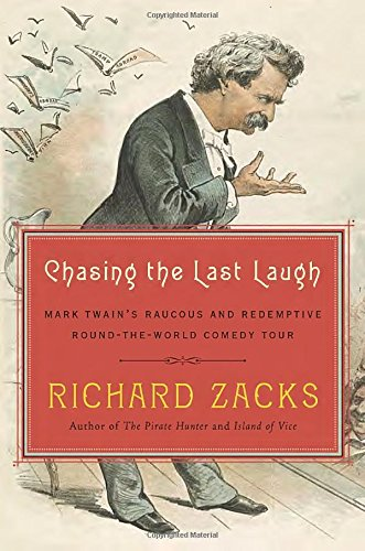 Chasing the Last Laugh: Mark Twain's Raucous and Redemptive Round-the-World Comedy Tour ISBN-13 9780385536448