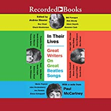 In Their Lives: Great Writers on Great Beatles Songs Audiobook by Andrew Blauner, Paul McCartney Narrated by Tandy Cronyn, Richard Poe, John Keating, Kevin R. Free, Eva Kaminsky