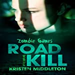 Road Kill: Zombie Games, Book 4 | Kristen Middleton