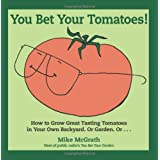 You Bet Your Tomatoes: Fun Facts, Tall Tales, and a Handful of Useful Gardening Tipsby Mike McGrath