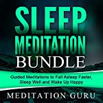 Sleep Meditation Bundle: Guided Meditations to Fall Asleep Faster, Sleep Well and Wake Up Happy |  Meditation Guru